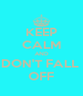 KEEP CALM AND DON'T FALL  OFF - Personalised Poster A4 size