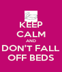 KEEP CALM AND DON'T FALL OFF BEDS - Personalised Poster A4 size