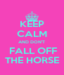 KEEP CALM AND DON'T  FALL OFF THE HORSE - Personalised Poster A4 size