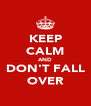 KEEP CALM AND DON'T FALL OVER - Personalised Poster A4 size