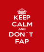 KEEP CALM AND DON´T  FAP - Personalised Poster A4 size