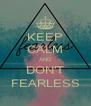 KEEP CALM AND DON'T FEARLESS - Personalised Poster A4 size