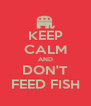 KEEP CALM AND DON'T FEED FISH - Personalised Poster A4 size