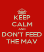 KEEP CALM AND DON'T FEED THE MAV - Personalised Poster A4 size
