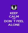 KEEP CALM AND DON´T FEEL ALONE - Personalised Poster A4 size