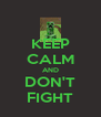 KEEP CALM AND DON'T FIGHT - Personalised Poster A4 size
