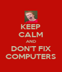 KEEP CALM AND DON'T FIX COMPUTERS - Personalised Poster A4 size