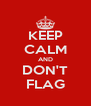 KEEP CALM AND DON'T FLAG - Personalised Poster A4 size