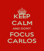 KEEP CALM AND DON'T FOCUS CARLOS - Personalised Poster A4 size