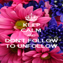 KEEP CALM AND DON'T FOLLOW TO UNFOLLOW - Personalised Poster A4 size
