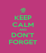 KEEP CALM AND DON'T FORGET - Personalised Poster A4 size