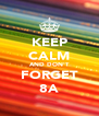 KEEP CALM AND DON'T FORGET 8A - Personalised Poster A4 size