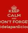 KEEP CALM AND DON'T FORGET @delapanlicious - Personalised Poster A4 size