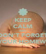 KEEP CALM AND DON'T FORGET DO YOUR HOMEWORK - Personalised Poster A4 size