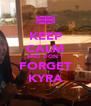 KEEP CALM AND DON'T FORGET KYRA - Personalised Poster A4 size