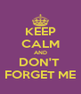 KEEP CALM AND DON'T  FORGET ME - Personalised Poster A4 size