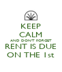 KEEP CALM AND DON'T FORGET RENT IS DUE ON THE 1st - Personalised Poster A4 size