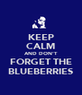 KEEP CALM AND DON'T FORGET THE BLUEBERRIES - Personalised Poster A4 size