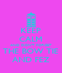 KEEP CALM AND DON'T FORGET THE BOW TIE AND FEZ - Personalised Poster A4 size