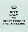 KEEP CALM AND DON'T FORGET THE DEADLINE - Personalised Poster A4 size
