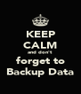 KEEP CALM and don't forget to Backup Data - Personalised Poster A4 size