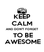 KEEP CALM AND DON'T FORGET  TO BE  AWESOME - Personalised Poster A4 size