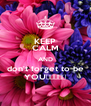 KEEP CALM AND don't forget to be YOU😇😇😇😇😇 - Personalised Poster A4 size