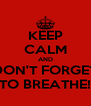 KEEP CALM AND DON'T FORGET TO BREATHE! - Personalised Poster A4 size