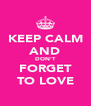 KEEP CALM AND DON'T FORGET TO LOVE - Personalised Poster A4 size