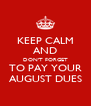 KEEP CALM AND DON'T FORGET TO PAY YOUR AUGUST DUES - Personalised Poster A4 size