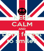 KEEP CALM AND Don't forget to smile!! - Personalised Poster A4 size