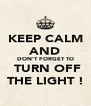 KEEP CALM AND DON'T FORGET TO  TURN OFF THE LIGHT ! - Personalised Poster A4 size