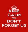 KEEP CALM AND DON'T FORGET US - Personalised Poster A4 size