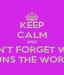 KEEP CALM AND DON'T FORGET WHO RUNS THE WORLS - Personalised Poster A4 size