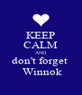 KEEP CALM AND don't forget   Winnok - Personalised Poster A4 size