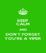 KEEP CALM AND DON'T FORGET YOU'RE A VIPER - Personalised Poster A4 size