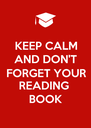 KEEP CALM AND DON'T FORGET YOUR READING  BOOK - Personalised Poster A4 size