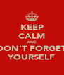 KEEP CALM AND DON'T FORGET YOURSELF - Personalised Poster A4 size