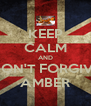 KEEP CALM AND DON'T FORGIVE AMBER - Personalised Poster A4 size