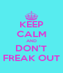 KEEP CALM AND DON'T FREAK OUT - Personalised Poster A4 size
