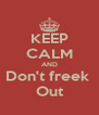 KEEP CALM AND Don't freek  Out - Personalised Poster A4 size