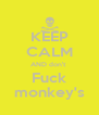 KEEP CALM AND don't  Fuck monkey's - Personalised Poster A4 size