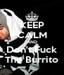 KEEP CALM AND Don't Fuck The Burrito - Personalised Poster A4 size