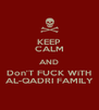 KEEP CALM AND Don'T FUCK WiTH AL-QADRI FAMILY - Personalised Poster A4 size