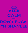 KEEP CALM AND DON'T FUCK  WITH SHAYLEE<3 - Personalised Poster A4 size