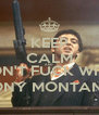 KEEP CALM AND DON'T FUCK WITH  TONY MONTANA - Personalised Poster A4 size