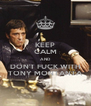 KEEP CALM AND DON'T FUCK WITH TONY MONTANTA - Personalised Poster A4 size