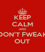 KEEP CALM AND DON'T FWEAK OUT - Personalised Poster A4 size