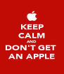 KEEP CALM AND DON'T GET  AN APPLE - Personalised Poster A4 size