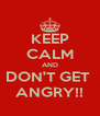 KEEP CALM AND DON'T GET  ANGRY!! - Personalised Poster A4 size